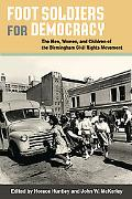 Foot Soldiers for Democracy: The Men, Women, and Children of the Birmingham Civil Rights Mov...