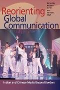 Reorienting Global Communication: Indian and Chinese Media Beyond Borders (Pop Culture and P...