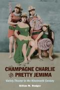Champagne Charlie and Pretty Jemima: Variety Theater in the Nineteenth Century (Music in Ame...