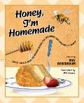 Honey, I'm Homeade : Sweet Treats from the Beehive Across the Centuries and Around the World