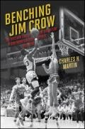 Benching Jim Crow : The Rise and Fall of the Color Line in Southern College Sports, 1890-1980