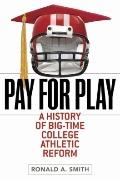 Pay for Play : A History of Big-Time College Athletic Reform