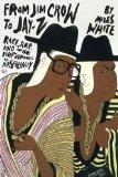 From Jim Crow to Jay-Z: Race, Rap, and the Performance of Masculinity (African Amer Music in...