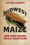 Midwest Maize : How Corn Shaped the U.S. Heartland