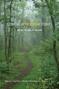 Studying Appalachian Studies : Making the Path by Walking
