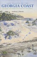 Life Traces of the Georgia Coast : Revealing the Unseen Lives of Plants and Animals