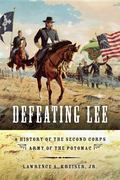 Defeating Lee : A History of the Second Corps, Army of the Potomac