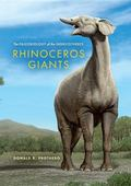 Rhinoceros Giants : The Paleobiology of the Indricotheres
