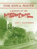 Iowa Route : A History of the Burlington, Cedar Rapids and Northern Railway