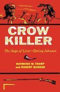 Crow Killer The Saga of Liver-Eating Johnson