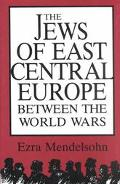Jews of East Central Europe Between the World Wars