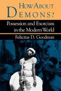 How About Demons? Possession and Exorcism in the Modern World