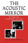 Acoustic Mirror The Female Voice in Psychoanalysis and Cinema