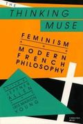 Thinking Muse: Feminism and Modern French Philosophy