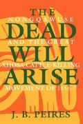 Dead Will Arise Nongqawuse and the Great Xhosa Cattle-Killing Movement of 1856-7