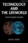 Technology and the Lifeworld From Garden to Earth