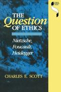 Question of Ethics Neitzsche, Foucault, Heidegger