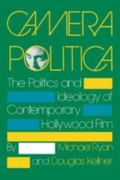 Camera Politica The Politics and Ideology of Contemporary Hollywood Film