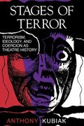 Stages of Terror Terrorism, Ideology, and Coercion As Theatre History