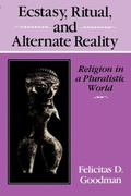 Ecstasy, Ritual, and Alternate Reality Religion in a Pluralistic World