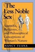 Less Noble Sex Scientific, Religious, and Philosophical Conceptions of Woman's Nature