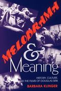 Melodrama and Meaning History, Culture, and the Films of Douglas Sirk