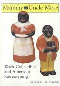 Mammy and Uncle Mose: Black Collectibles and American Stereotyping
