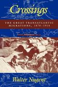 Crossings The Great Transatlantic Migrations, 1870-1914