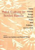 Mass Culture in Soviet Russia Tales, Poems, Songs, Movies, Plays, and Folklore, 1917-1953