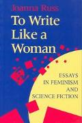 To Write Like a Woman Essays in Feminism and Science Fiction