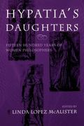 Hypatia's Daughters Fifteen Hundred Years of Women Philosophers