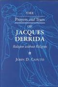 Prayers and Tears of Jacques Derrida Religion Without Religion