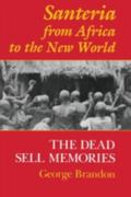 Santeria from Africa to the New World The Dead Sell Memories