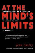 At the Minds Limit Contemplations by a Survivor on Auschwitz and Its Realities
