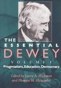 Essential Dewey Pragmatism, Education, Democracy
