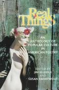 Real Things An Anthology of Popular Culture in American Poetry