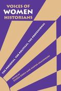 Voices of Women Historians The Persona, the Political, the Professional