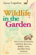 Wildlife in the Garden How to Live in Harmony With Deer, Raccoons, Rabbits, Crows, and Other...