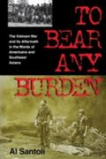To Bear Any Burden The Vietnam War and Its Aftermath in the Words of Americans and Southeast...