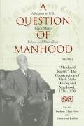 Question of Manhood A Reader in U.S. Black Men's History and Masculinity