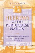 Hebrews of the Portuguese Nation Conversos and Community in Early Modern Amsterdam