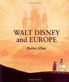 Walt Disney and Europe: European Influences on the Animated Feature Films of Walt Disney