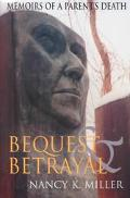 Bequest and Betrayal Memoirs of a Parent's Death