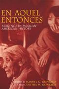 En Aquel Entonces/in Years Gone by Readings in Mexican-American History