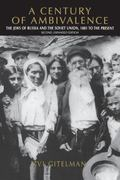 Century of Ambivalence The Jews of Russia and the Soviet Union, 1881 to the Present