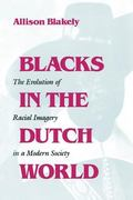 Blacks in the Dutch World The Evolution of Racial Imagery in a Modern Society