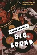 Little Labels--Big Sound Small Record Companies and the Rise of American Music