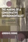 Making of a Conservative Environmentalist With Reflections on Government, Industry, Scientis...