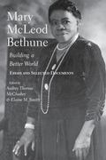 Mary McLeod Bethune Building a Better World, Essays and Selected Documents