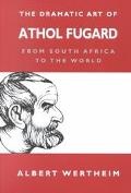 Dramatic Art of Athol Fugard From South Africa to the World